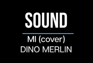 """[VIDEO] Glazbeni sastav """"Sound"""" donosi cover pjesme Dine Merlina """"Mi"""""""